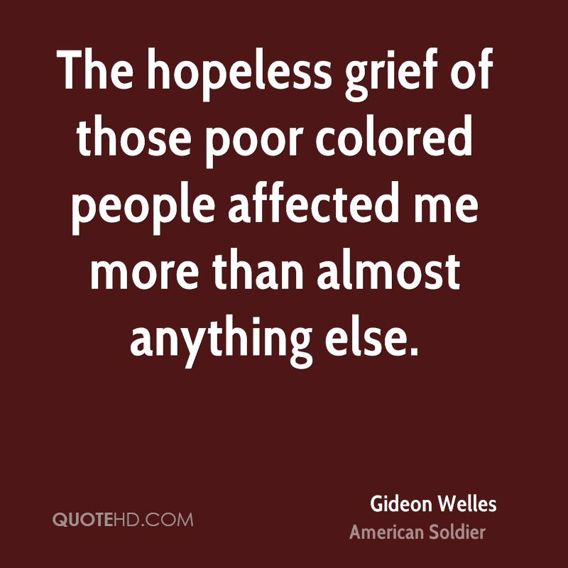 The hopeless grief of those poor colored people affected me more than almost anything else.