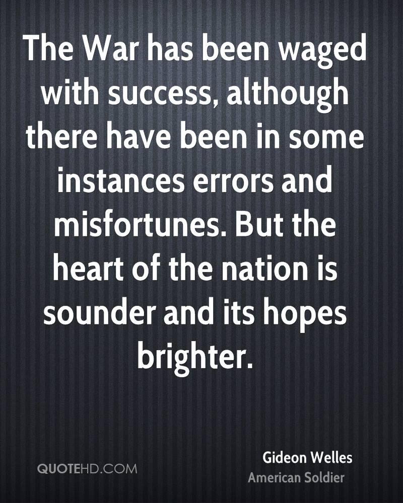 The War has been waged with success, although there have been in some instances errors and misfortunes. But the heart of the nation is sounder and its hopes brighter.