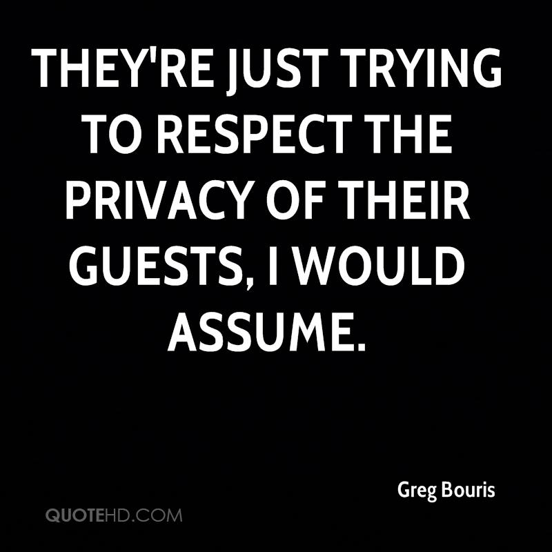 They're just trying to respect the privacy of their guests, I would assume.