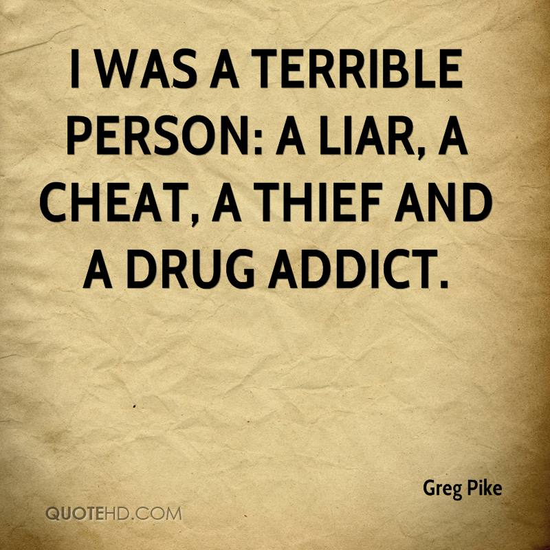 I was a terrible person: a liar, a cheat, a thief and a drug addict.