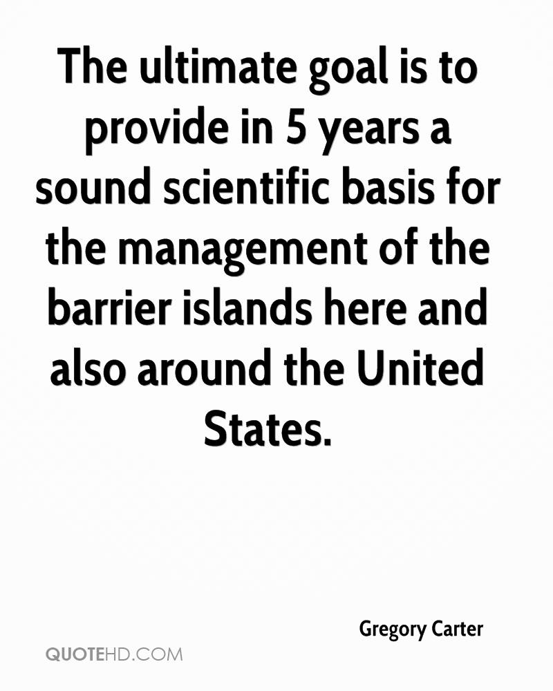 The ultimate goal is to provide in 5 years a sound scientific basis for the management of the barrier islands here and also around the United States.