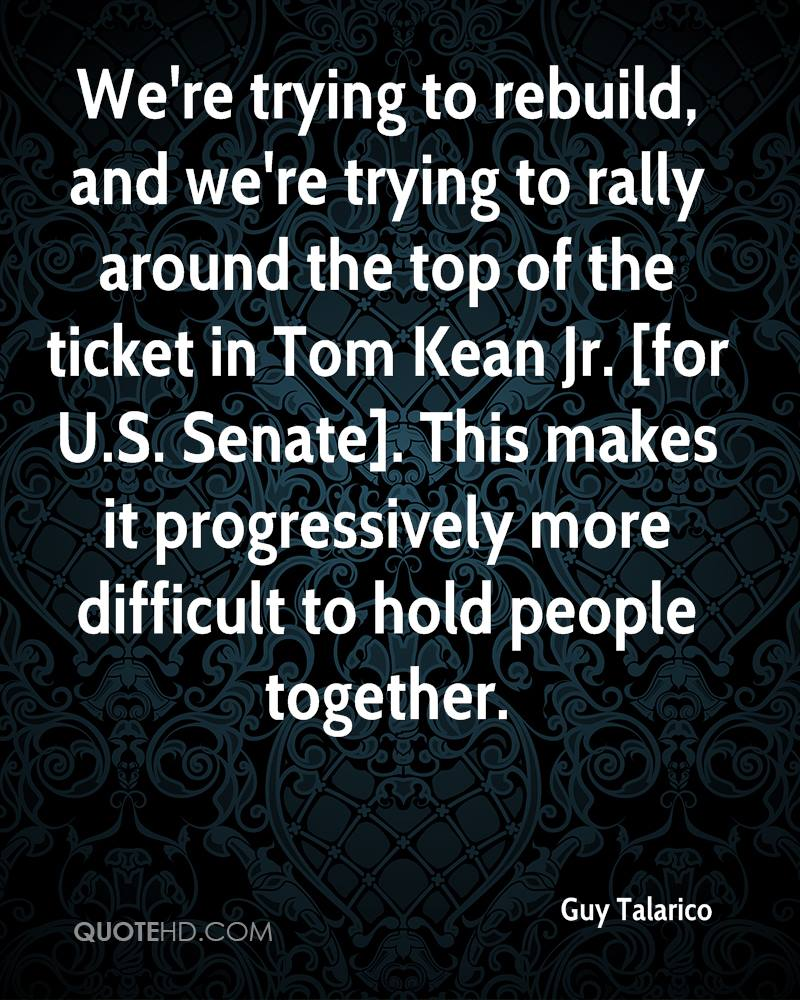 We're trying to rebuild, and we're trying to rally around the top of the ticket in Tom Kean Jr. [for U.S. Senate]. This makes it progressively more difficult to hold people together.