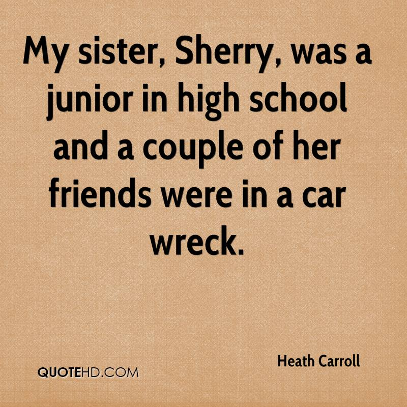 My sister, Sherry, was a junior in high school and a couple of her friends were in a car wreck.