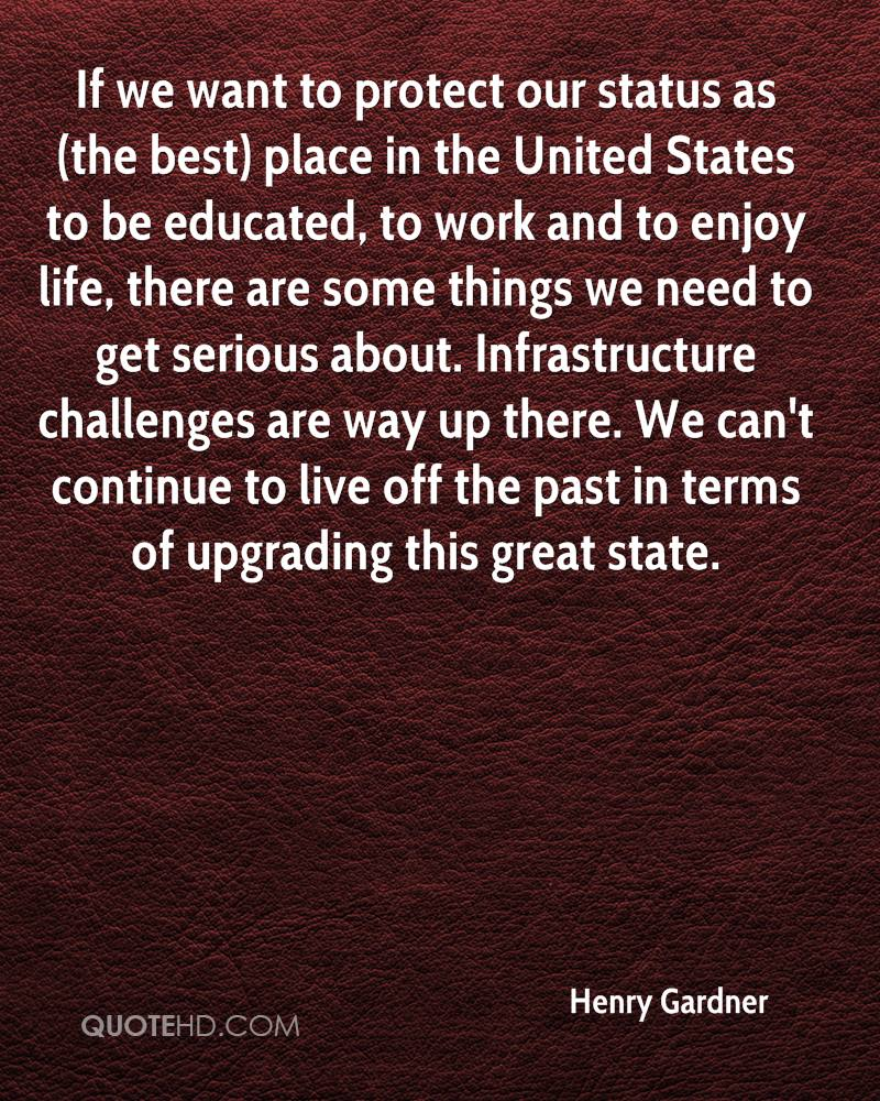 If we want to protect our status as (the best) place in the United States to be educated, to work and to enjoy life, there are some things we need to get serious about. Infrastructure challenges are way up there. We can't continue to live off the past in terms of upgrading this great state.