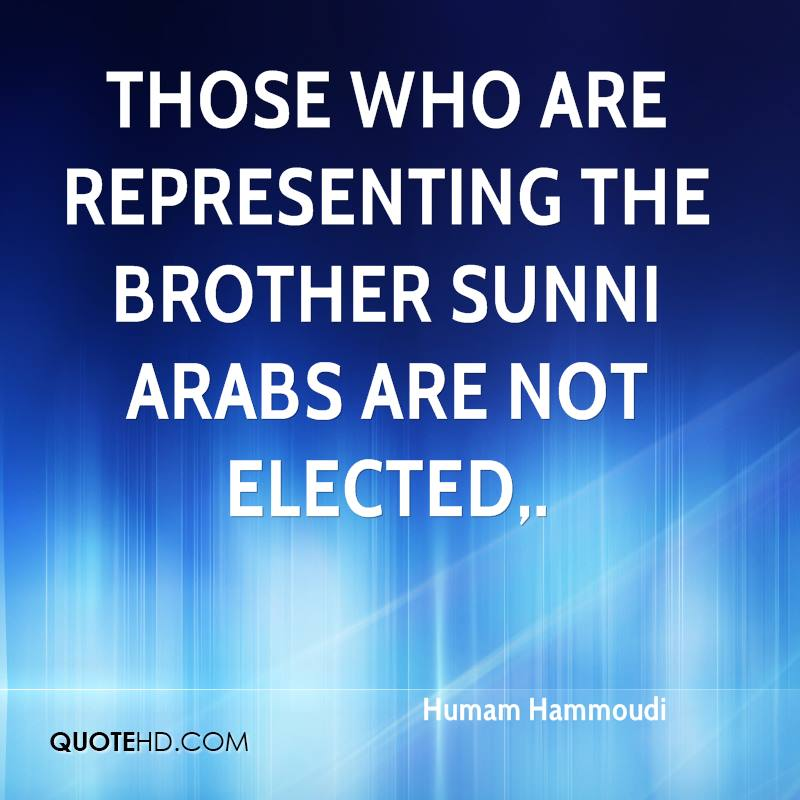Those who are representing the brother Sunni Arabs are not elected.