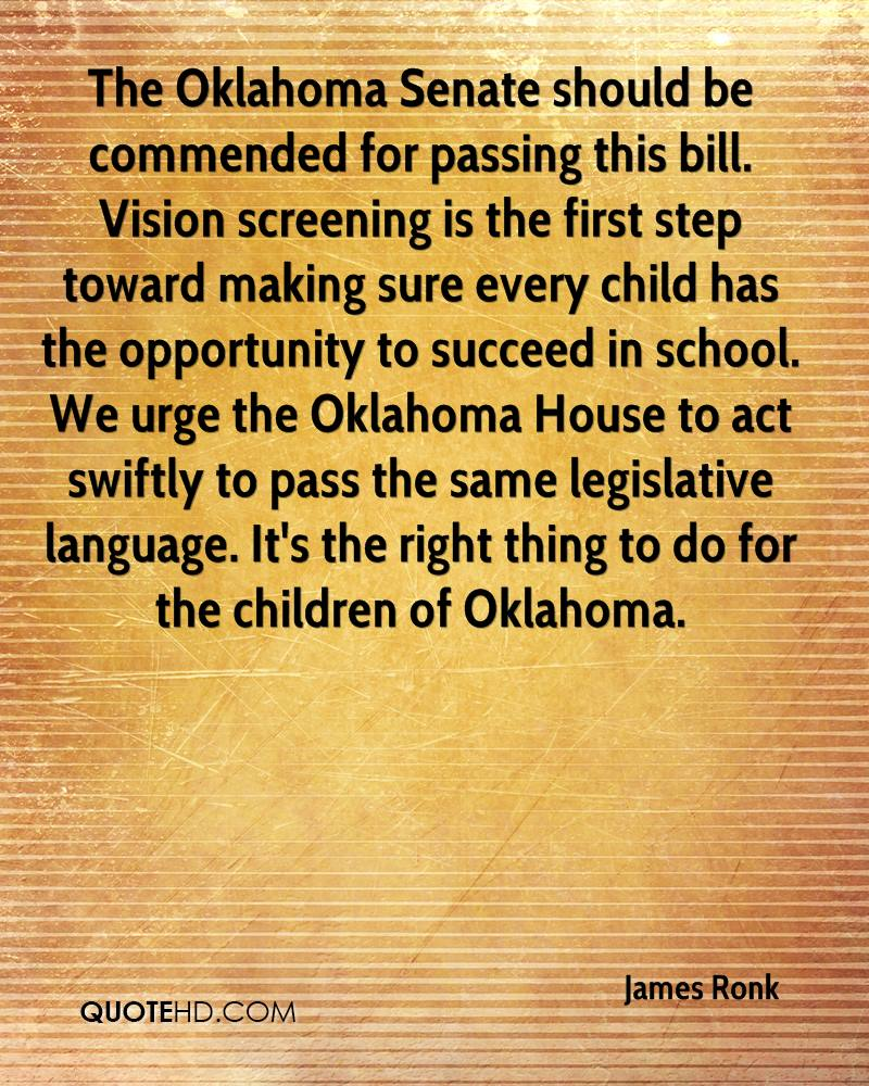The Oklahoma Senate should be commended for passing this bill. Vision screening is the first step toward making sure every child has the opportunity to succeed in school. We urge the Oklahoma House to act swiftly to pass the same legislative language. It's the right thing to do for the children of Oklahoma.