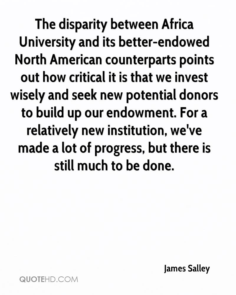 The disparity between Africa University and its better-endowed North American counterparts points out how critical it is that we invest wisely and seek new potential donors to build up our endowment. For a relatively new institution, we've made a lot of progress, but there is still much to be done.