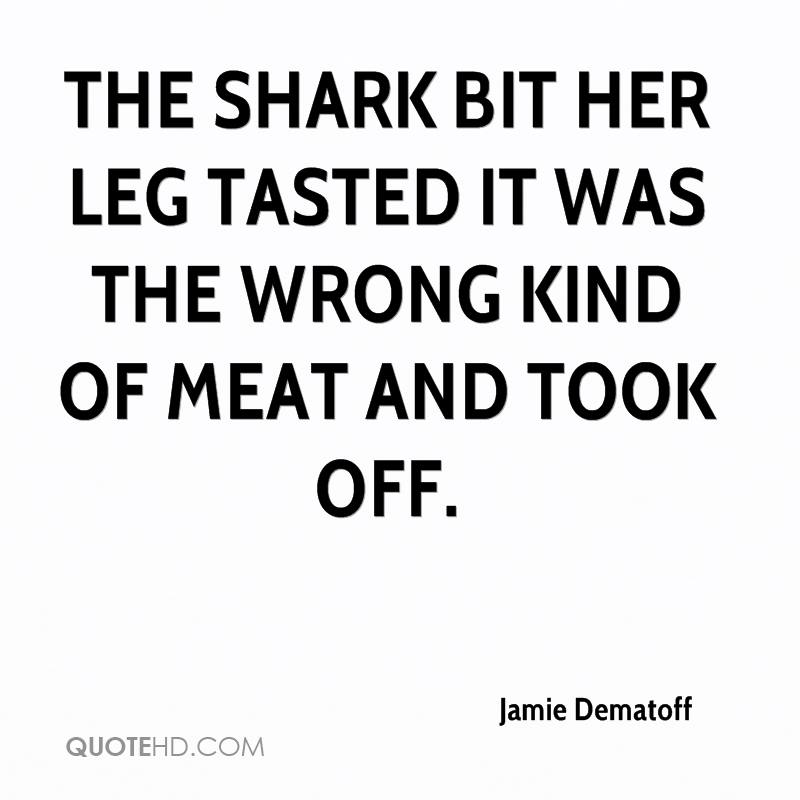 The shark bit her leg tasted it was the wrong kind of meat and took off.