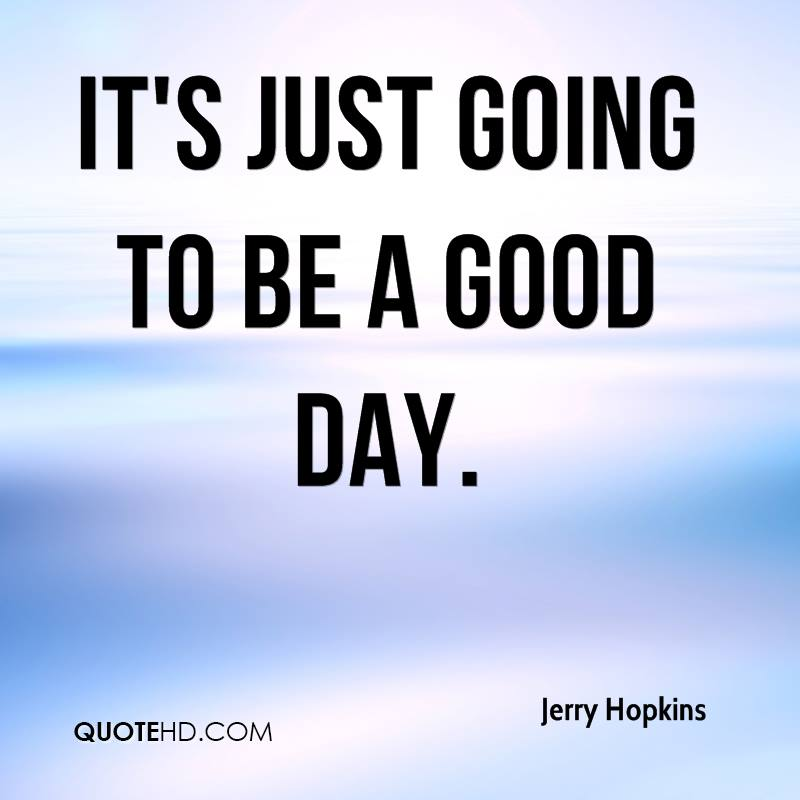 Quotes For A Good Day: Jerry Hopkins Quotes