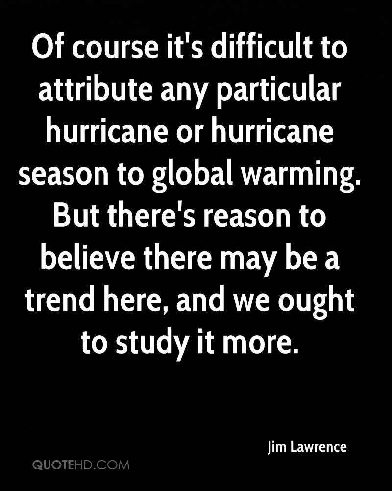 Of course it's difficult to attribute any particular hurricane or hurricane season to global warming. But there's reason to believe there may be a trend here, and we ought to study it more.