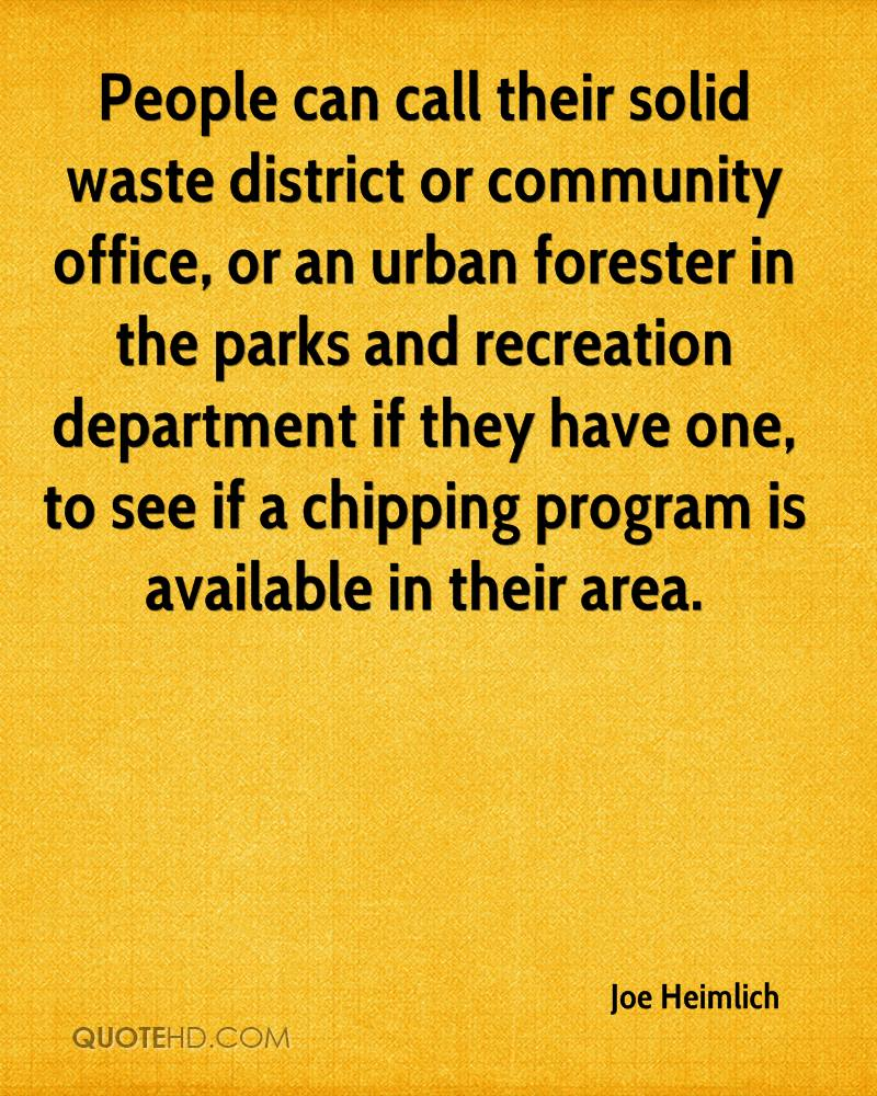 People can call their solid waste district or community office, or an urban forester in the parks and recreation department if they have one, to see if a chipping program is available in their area.