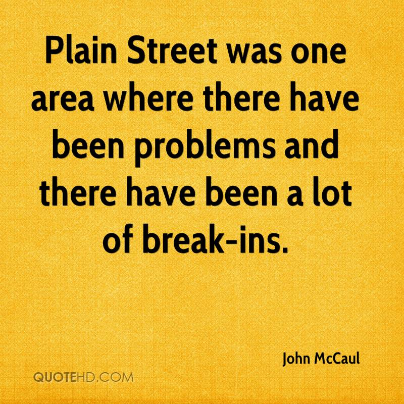 Plain Street was one area where there have been problems and there have been a lot of break-ins.