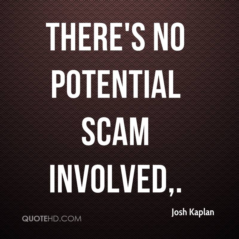 There's no potential scam involved.