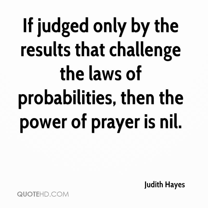 If judged only by the results that challenge the laws of probabilities, then the power of prayer is nil.