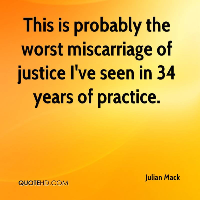 This is probably the worst miscarriage of justice I've seen in 34 years of practice.