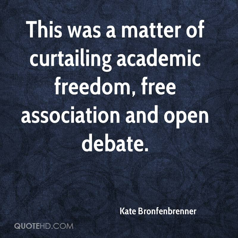 This was a matter of curtailing academic freedom, free association and open debate.