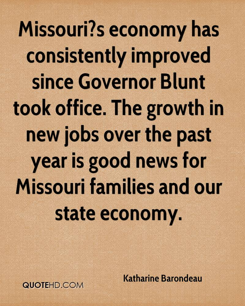 Missouri?s economy has consistently improved since Governor Blunt took office. The growth in new jobs over the past year is good news for Missouri families and our state economy.