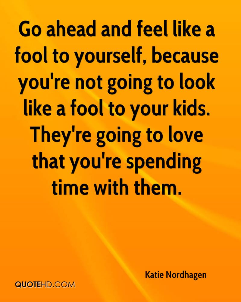 Quotes About Spending Time With Kids: Katie Nordhagen Quotes