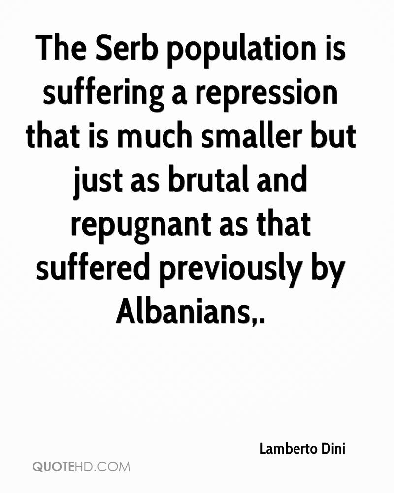 The Serb population is suffering a repression that is much smaller but just as brutal and repugnant as that suffered previously by Albanians.