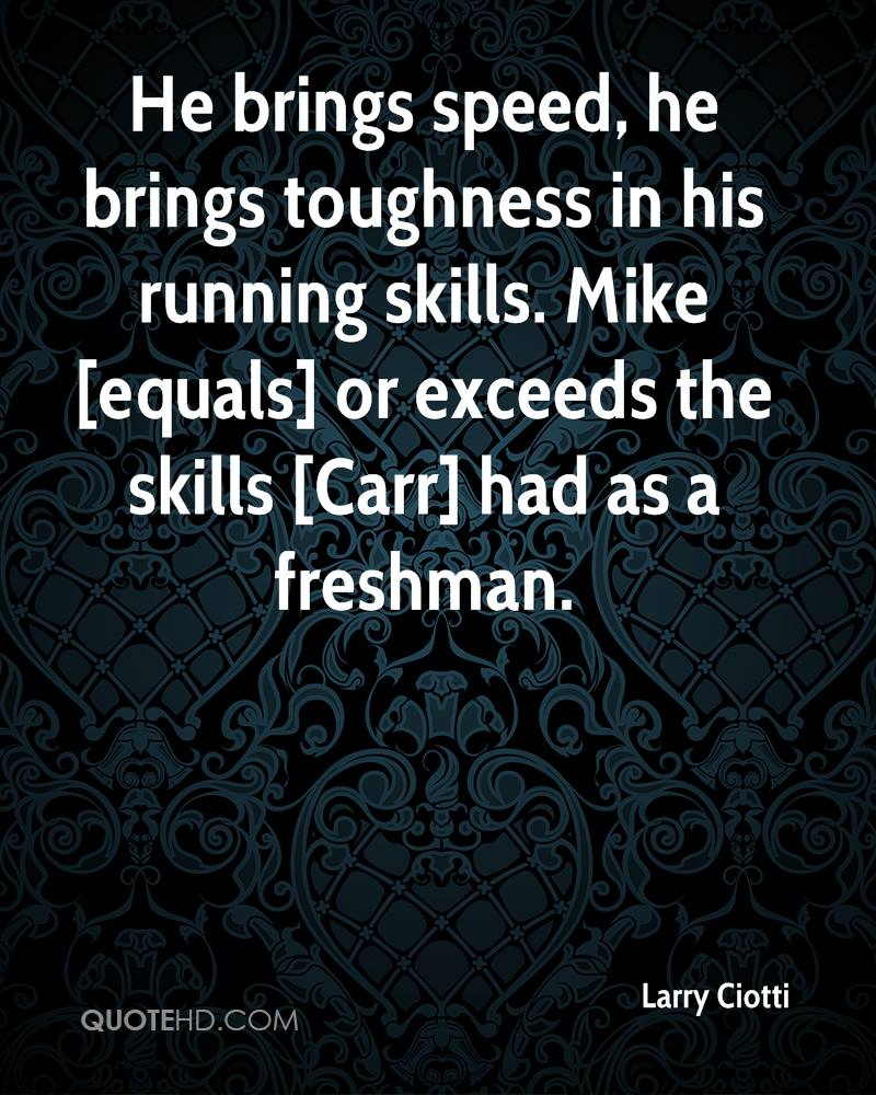 He brings speed, he brings toughness in his running skills. Mike [equals] or exceeds the skills [Carr] had as a freshman.