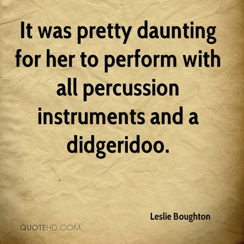 It was pretty daunting for her to perform with all percussion instruments and a didgeridoo.