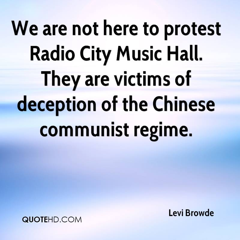 We are not here to protest Radio City Music Hall. They are victims of deception of the Chinese communist regime.