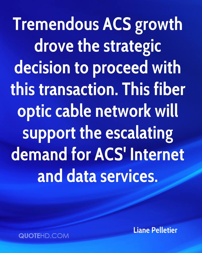 Tremendous ACS growth drove the strategic decision to proceed with this transaction. This fiber optic cable network will support the escalating demand for ACS' Internet and data services.