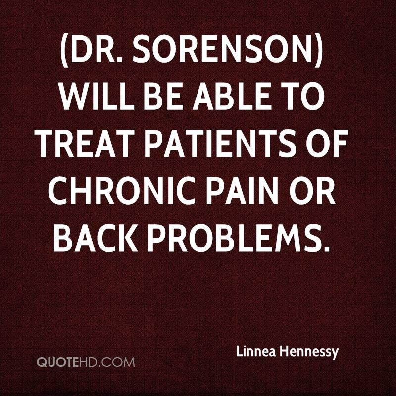 (Dr. Sorenson) will be able to treat patients of chronic pain or back problems.
