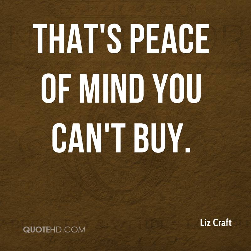 That's peace of mind you can't buy.