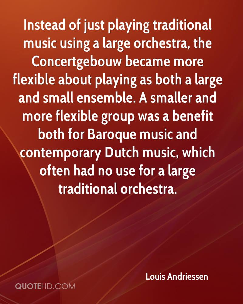 Instead of just playing traditional music using a large orchestra, the Concertgebouw became more flexible about playing as both a large and small ensemble. A smaller and more flexible group was a benefit both for Baroque music and contemporary Dutch music, which often had no use for a large traditional orchestra.