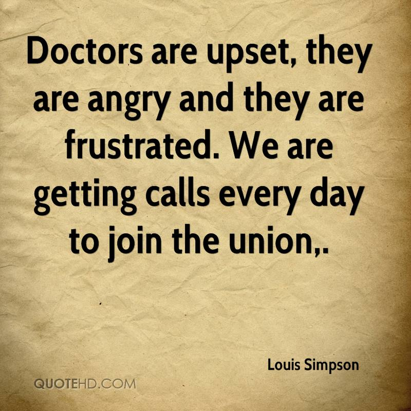 Doctors are upset, they are angry and they are frustrated. We are getting calls every day to join the union.