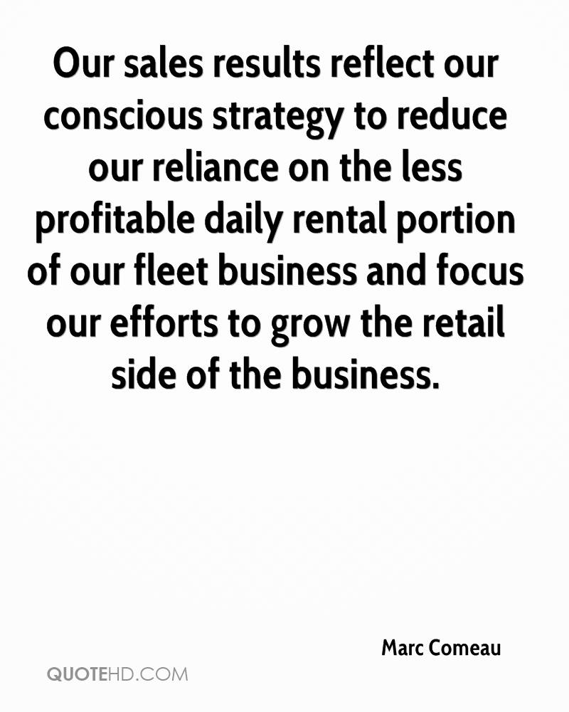 Our sales results reflect our conscious strategy to reduce our reliance on the less profitable daily rental portion of our fleet business and focus our efforts to grow the retail side of the business.