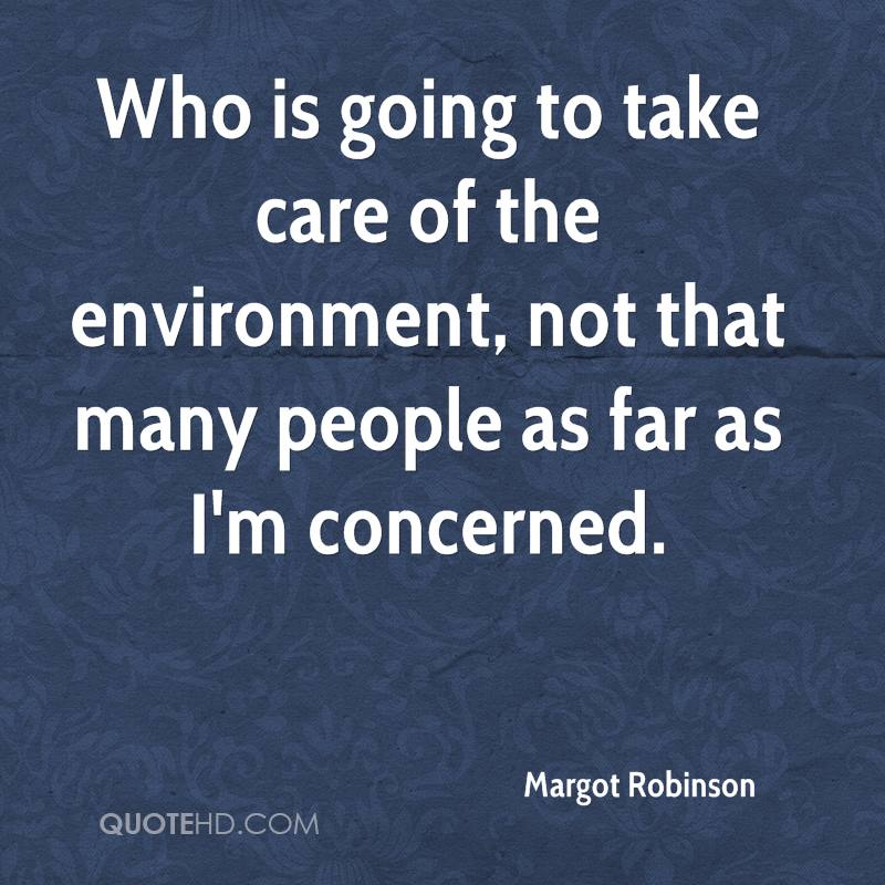 Who is going to take care of the environment, not that many people as far as I'm concerned.
