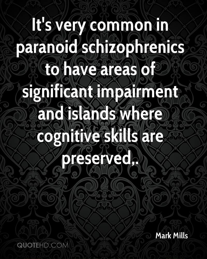 It's very common in paranoid schizophrenics to have areas of significant impairment and islands where cognitive skills are preserved.