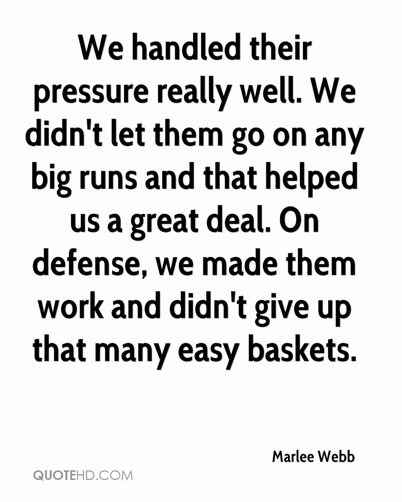 We handled their pressure really well. We didn't let them go on any big runs and that helped us a great deal. On defense, we made them work and didn't give up that many easy baskets.