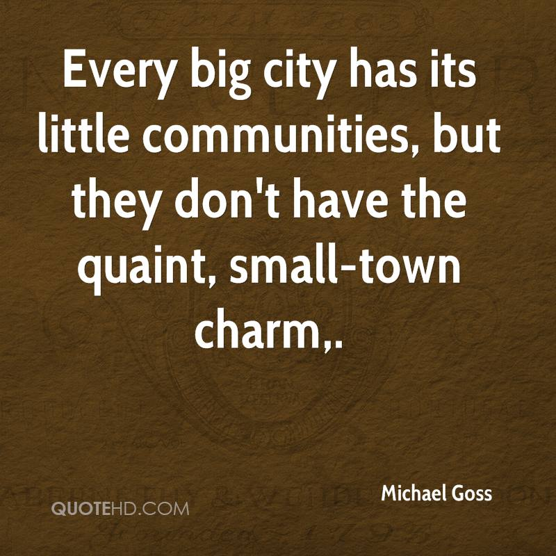 Every big city has its little communities, but they don't have the quaint, small-town charm.