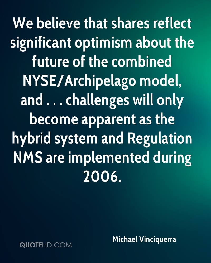We believe that shares reflect significant optimism about the future of the combined NYSE/Archipelago model, and . . . challenges will only become apparent as the hybrid system and Regulation NMS are implemented during 2006.