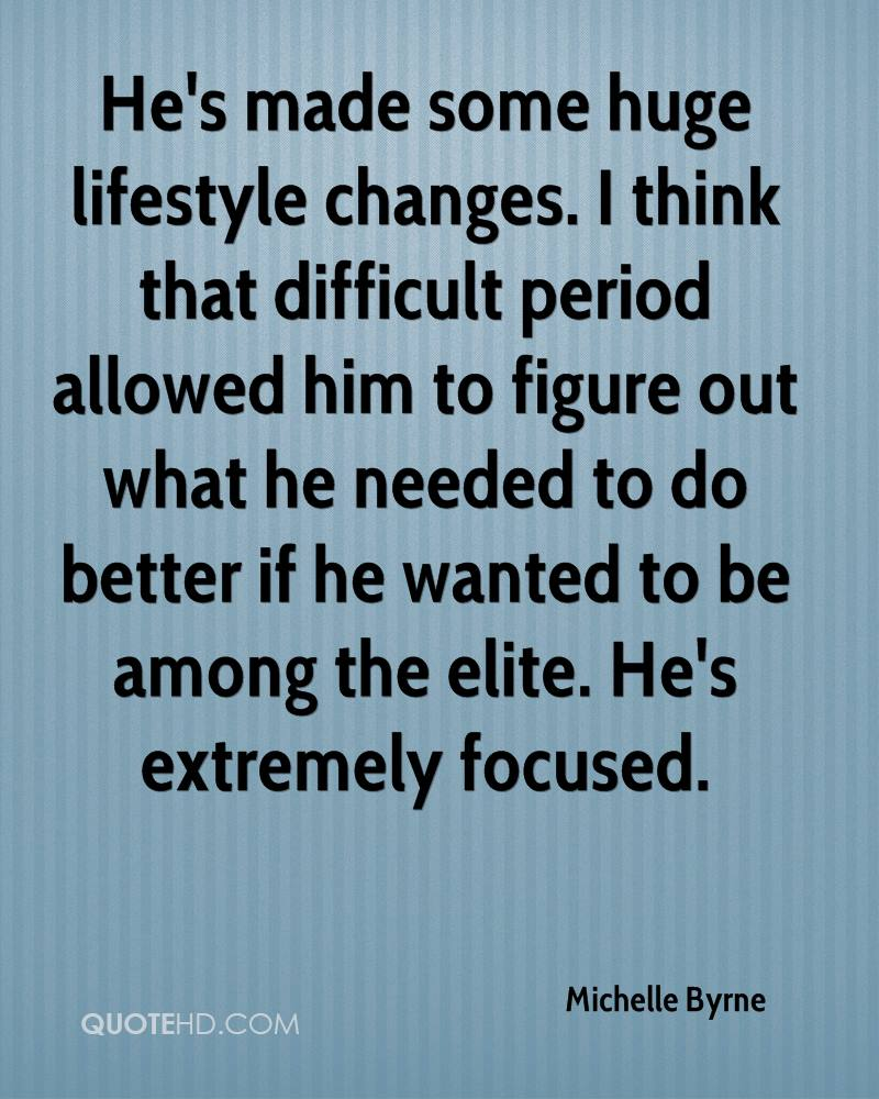 He's made some huge lifestyle changes. I think that difficult period allowed him to figure out what he needed to do better if he wanted to be among the elite. He's extremely focused.