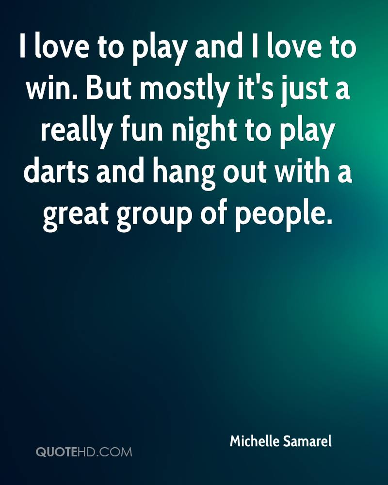 I love to play and I love to win. But mostly it's just a really fun night to play darts and hang out with a great group of people.
