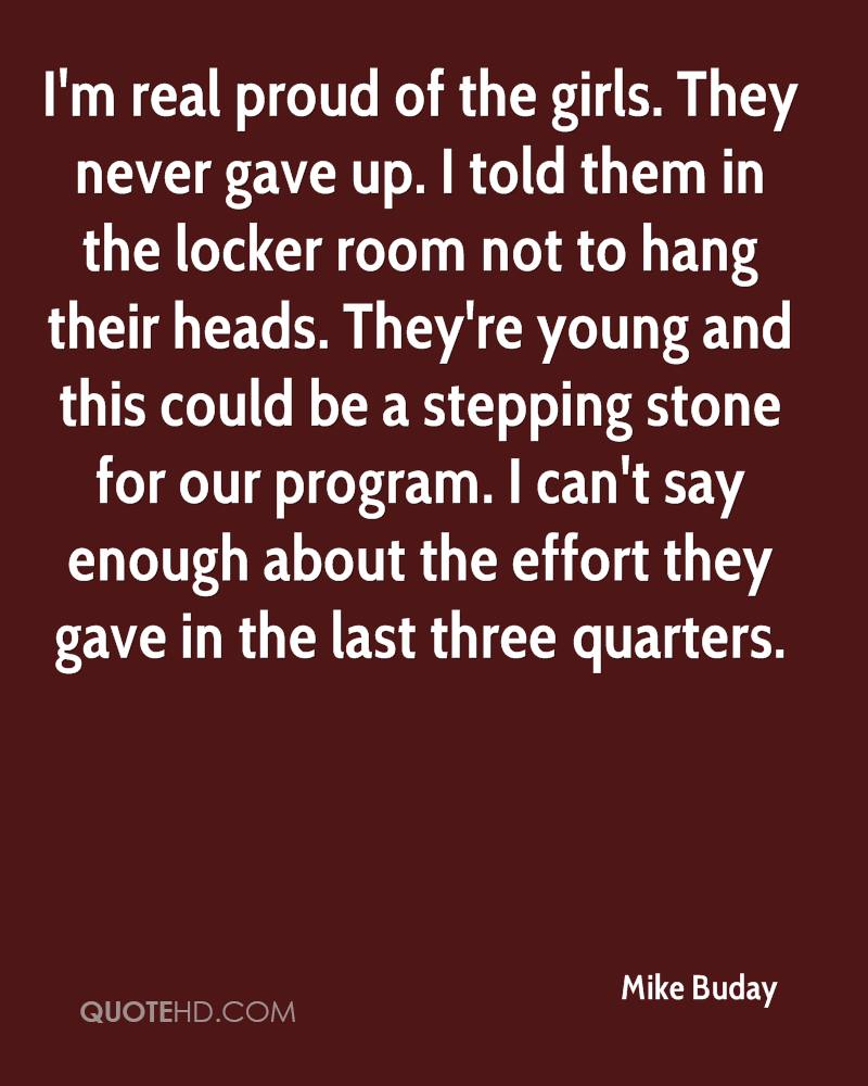 I'm real proud of the girls. They never gave up. I told them in the locker room not to hang their heads. They're young and this could be a stepping stone for our program. I can't say enough about the effort they gave in the last three quarters.