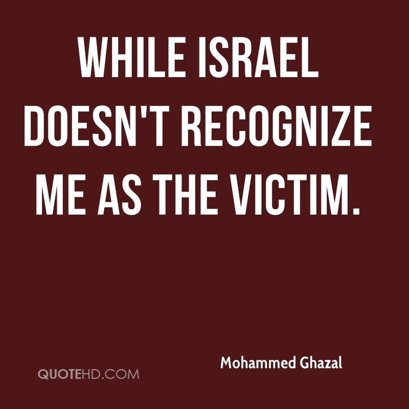 while Israel doesn't recognize me as the victim.
