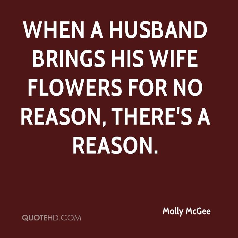 When a husband brings his wife flowers for no reason, there's a reason.