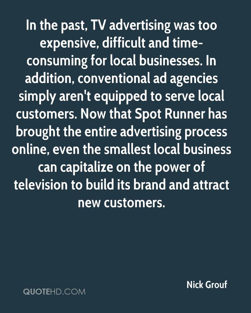 In the past, TV advertising was too expensive, difficult and time-consuming for local businesses. In addition, conventional ad agencies simply aren't equipped to serve local customers. Now that Spot Runner has brought the entire advertising process online, even the smallest local business can capitalize on the power of television to build its brand and attract new customers.