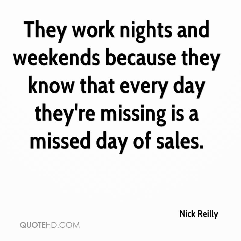 They work nights and weekends because they know that every day they're missing is a missed day of sales.
