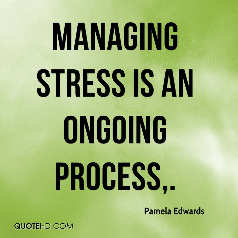 Managing stress is an ongoing process.