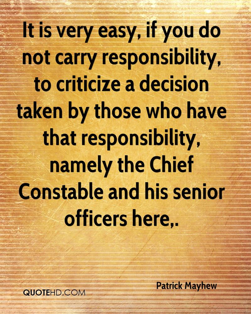 It is very easy, if you do not carry responsibility, to criticize a decision taken by those who have that responsibility, namely the Chief Constable and his senior officers here.