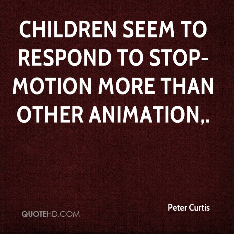 Children seem to respond to stop-motion more than other animation.