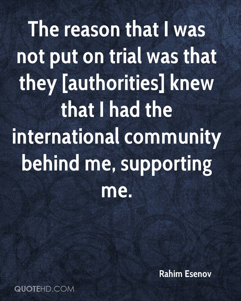 The reason that I was not put on trial was that they [authorities] knew that I had the international community behind me, supporting me.