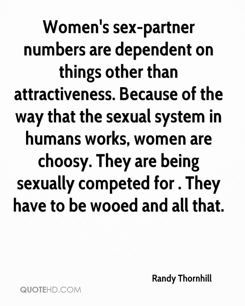 Women's sex-partner numbers are dependent on things other than attractiveness. Because of the way that the sexual system in humans works, women are choosy. They are being sexually competed for . They have to be wooed and all that.