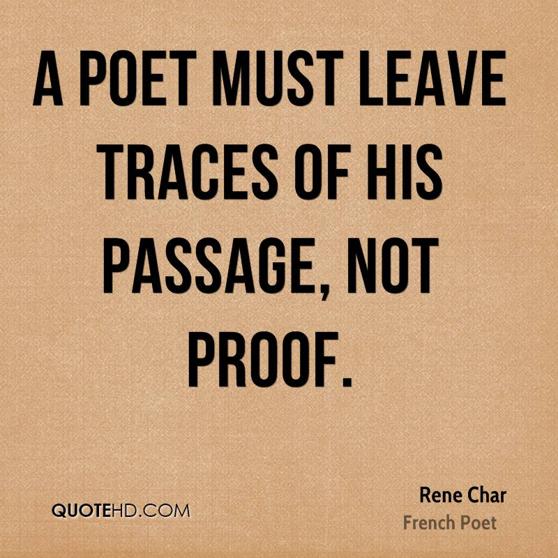 A poet must leave traces of his passage, not proof.
